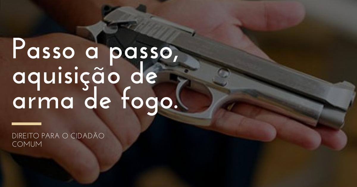"""Passo a passo para o cidadão """"comum"""" que deseja adquirir uma arma de fogo para defesa pessoal"""